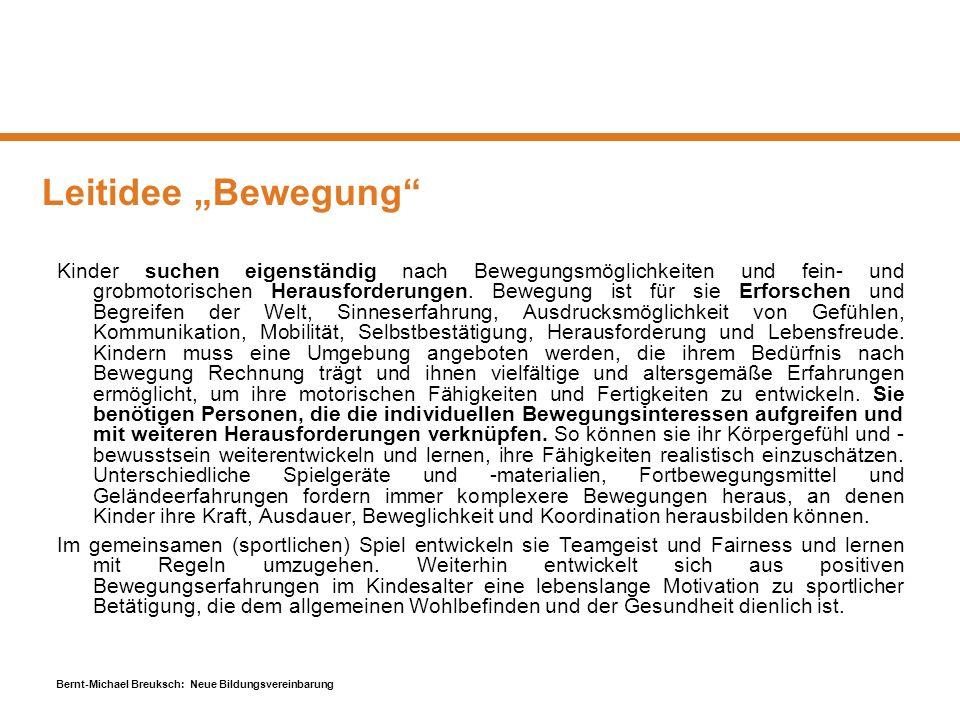 Bernt-Michael Breuksch: Neue Bildungsvereinbarung Leitidee Bewegung Kinder suchen eigenständig nach Bewegungsmöglichkeiten und fein- und grobmotorisch