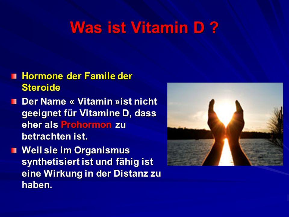 Was ist Vitamin D ? Hormone der Famile der Steroide Der Name « Vitamin »ist nicht geeignet für Vitamine D, dass eher als Prohormon zu betrachten ist.