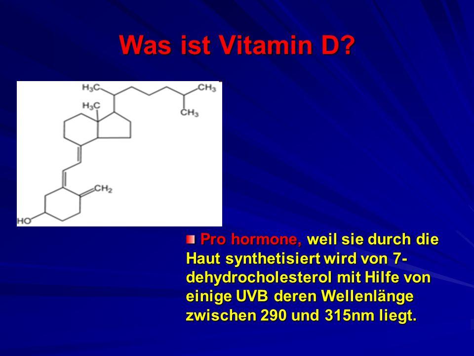 Was ist Vitamin D? Pro hormone, weil sie durch die Haut synthetisiert wird von 7- dehydrocholesterol mit Hilfe von einige UVB deren Wellenlänge zwisch