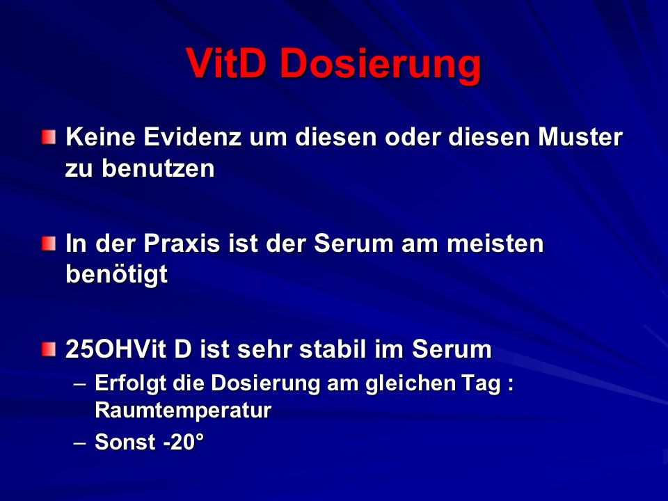 VitD Dosierung Keine Evidenz um diesen oder diesen Muster zu benutzen In der Praxis ist der Serum am meisten benötigt 25OHVit D ist sehr stabil im Ser