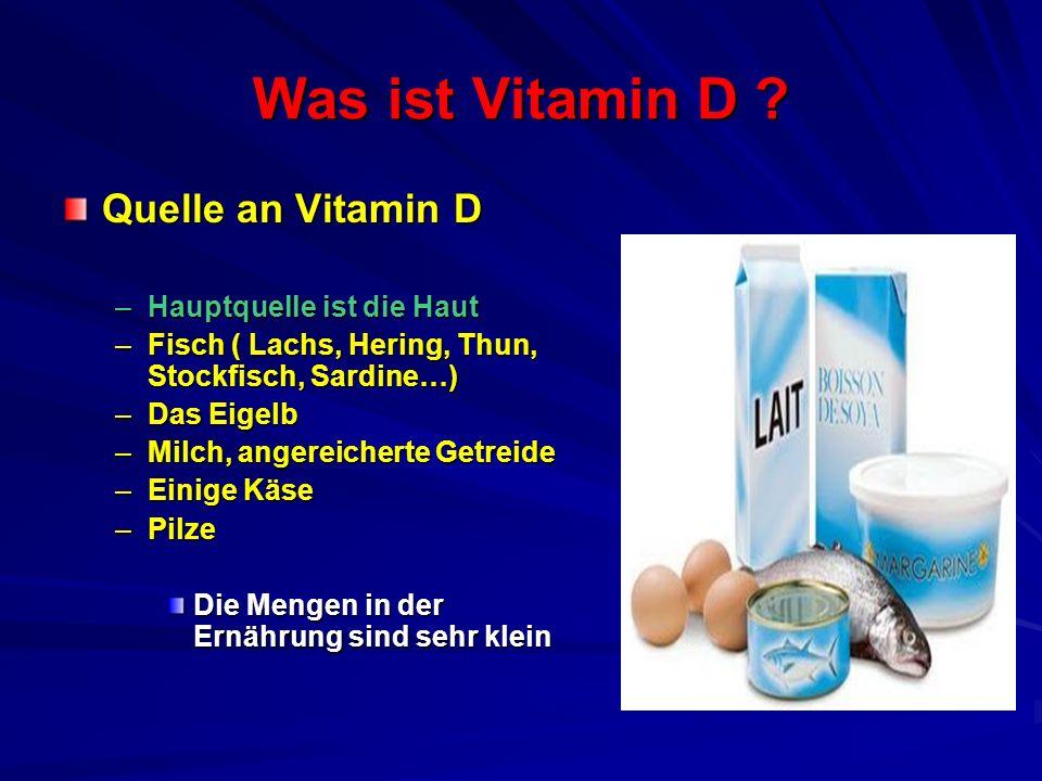 Was ist Vitamin D ? Quelle an Vitamin D –Hauptquelle ist die Haut –Fisch ( Lachs, Hering, Thun, Stockfisch, Sardine…) –Das Eigelb –Milch, angereichert