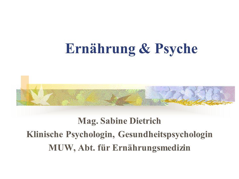 Ernährung & Psyche Mag. Sabine Dietrich Klinische Psychologin, Gesundheitspsychologin MUW, Abt. für Ernährungsmedizin