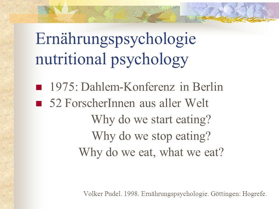 Ernährungspsychologie nutritional psychology 1975: Dahlem-Konferenz in Berlin 52 ForscherInnen aus aller Welt Why do we start eating? Why do we stop e