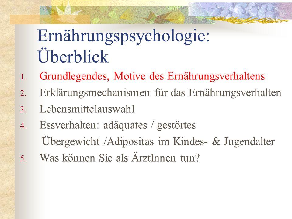 Ernährungspsychologie: Überblick 1. Grundlegendes, Motive des Ernährungsverhaltens 2. Erklärungsmechanismen für das Ernährungsverhalten 3. Lebensmitte
