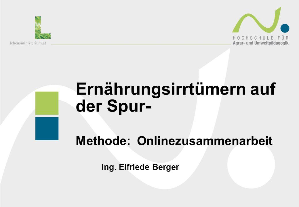 Ernährungsirrtümern auf der Spur- Methode: Onlinezusammenarbeit Ing. Elfriede Berger