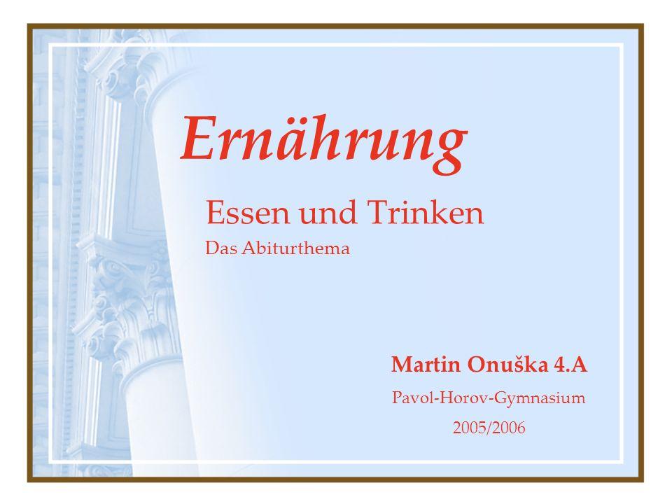 Ernährung Essen und Trinken Das Abiturthema Martin Onuška 4.A Pavol-Horov-Gymnasium 2005/2006