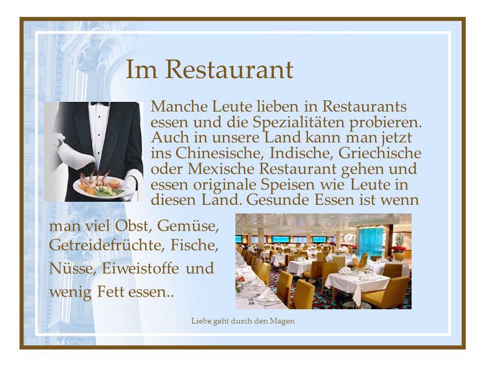 Liebe geht durch den Magen Im Restaurant Manche Leute lieben in Restaurants essen und die Spezialitäten probieren. Auch in unsere Land kann man jetzt