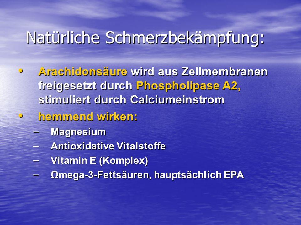 Natürliche Schmerzbekämpfung: Arachidonsäure wird aus Zellmembranen freigesetzt durch Phospholipase A2, stimuliert durch Calciumeinstrom Arachidonsäur