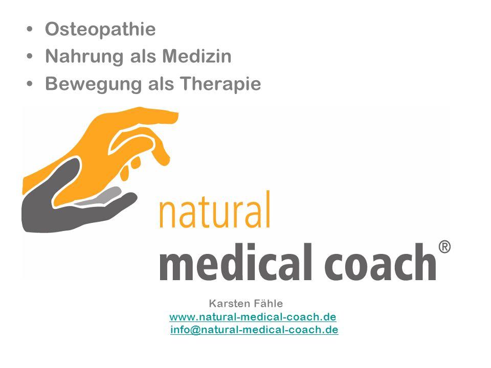 Karsten Fähle www.natural-medical-coach.de info@natural-medical-coach.dewww.natural-medical-coach.deinfo@natural-medical-coach.de Osteopathie Nahrung