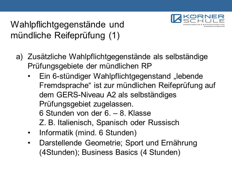 Wahlpflichtgegenstände und mündliche Reifeprüfung (1) a)Zusätzliche Wahlpflichtgegenstände als selbständige Prüfungsgebiete der mündlichen RP Ein 6-st