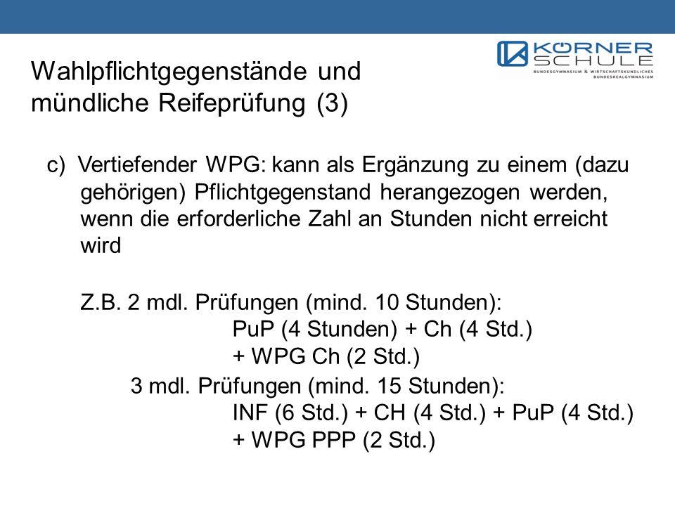 Wahlpflichtgegenstände und mündliche Reifeprüfung (3) c) Vertiefender WPG: kann als Ergänzung zu einem (dazu gehörigen) Pflichtgegenstand herangezogen