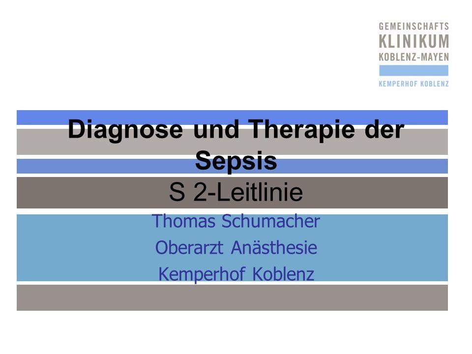 Diagnose und Therapie der Sepsis S 2-Leitlinie Thomas Schumacher Oberarzt Anästhesie Kemperhof Koblenz