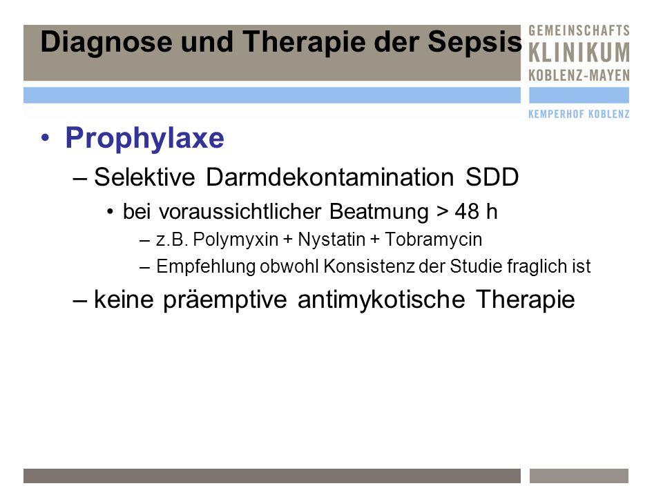 Prophylaxe –S–Selektive Darmdekontamination SDD bei voraussichtlicher Beatmung > 48 h –z–z.B. Polymyxin + Nystatin + Tobramycin –E–Empfehlung obwohl K