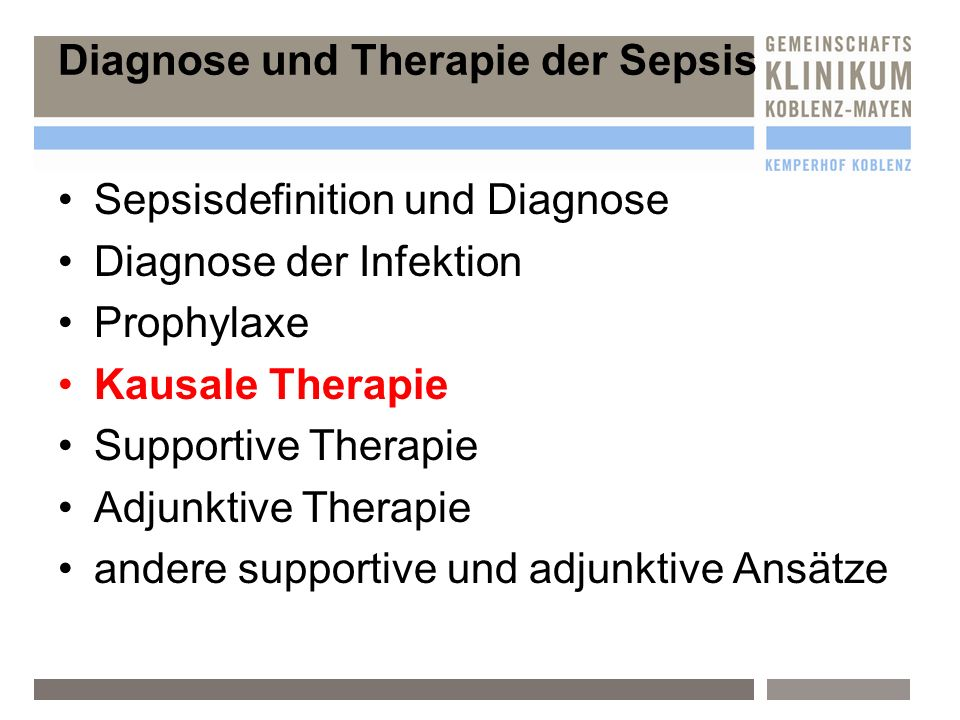 Sepsisdefinition und Diagnose Diagnose der Infektion Prophylaxe Kausale Therapie Supportive Therapie Adjunktive Therapie andere supportive und adjunkt