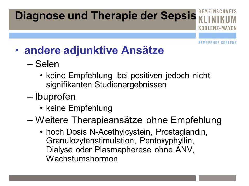 Diagnose und Therapie der Sepsis andere adjunktive Ansätze –S–Selen keine Empfehlung bei positiven jedoch nicht signifikanten Studienergebnissen –I–Ib