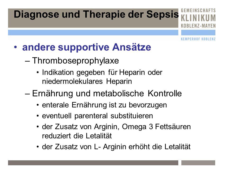 Diagnose und Therapie der Sepsis andere supportive Ansätze –T–Thromboseprophylaxe Indikation gegeben für Heparin oder niedermolekulares Heparin –E–Ern