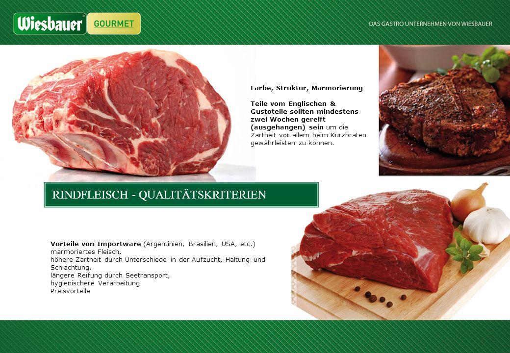 RINDFLEISCH - QUALITÄTSKRITERIEN Vorteile von Importware (Argentinien, Brasilien, USA, etc.) marmoriertes Fleisch, höhere Zartheit durch Unterschiede
