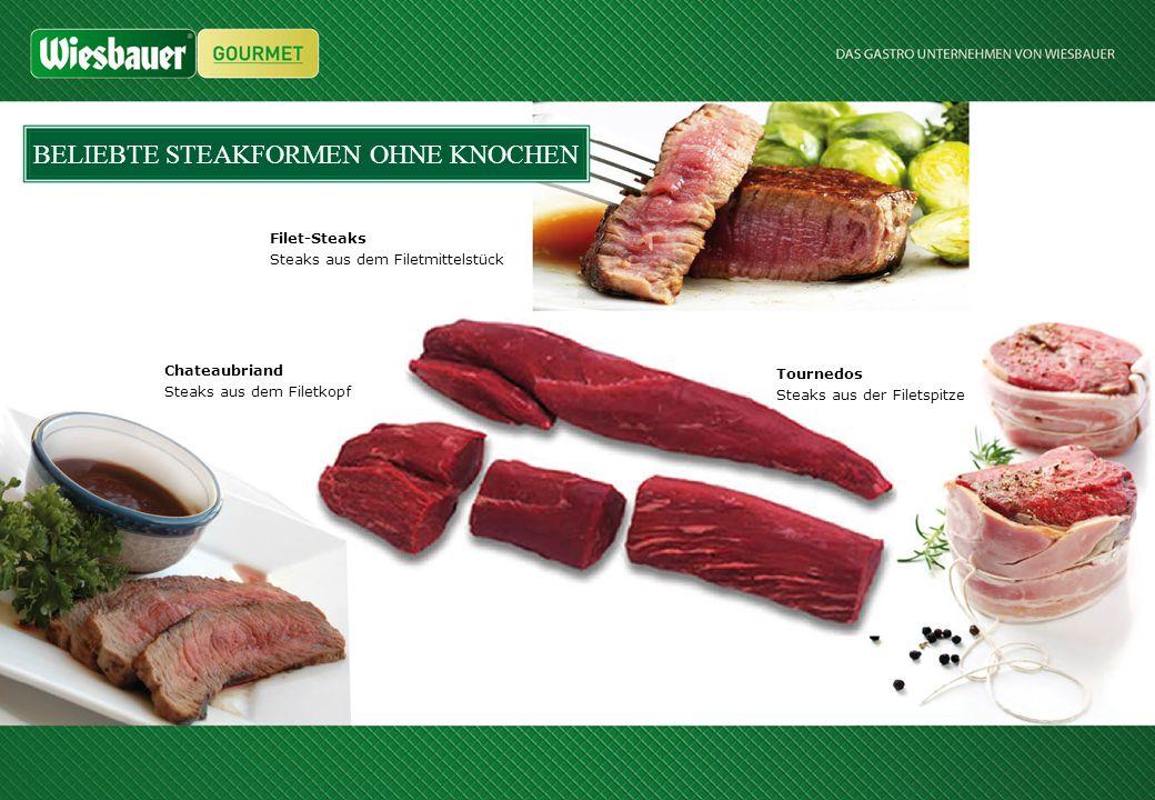 Tournedos Steaks aus der Filetspitze Filet-Steaks Steaks aus dem Filetmittelstück Chateaubriand Steaks aus dem Filetkopf BELIEBTE STEAKFORMEN OHNE KNO
