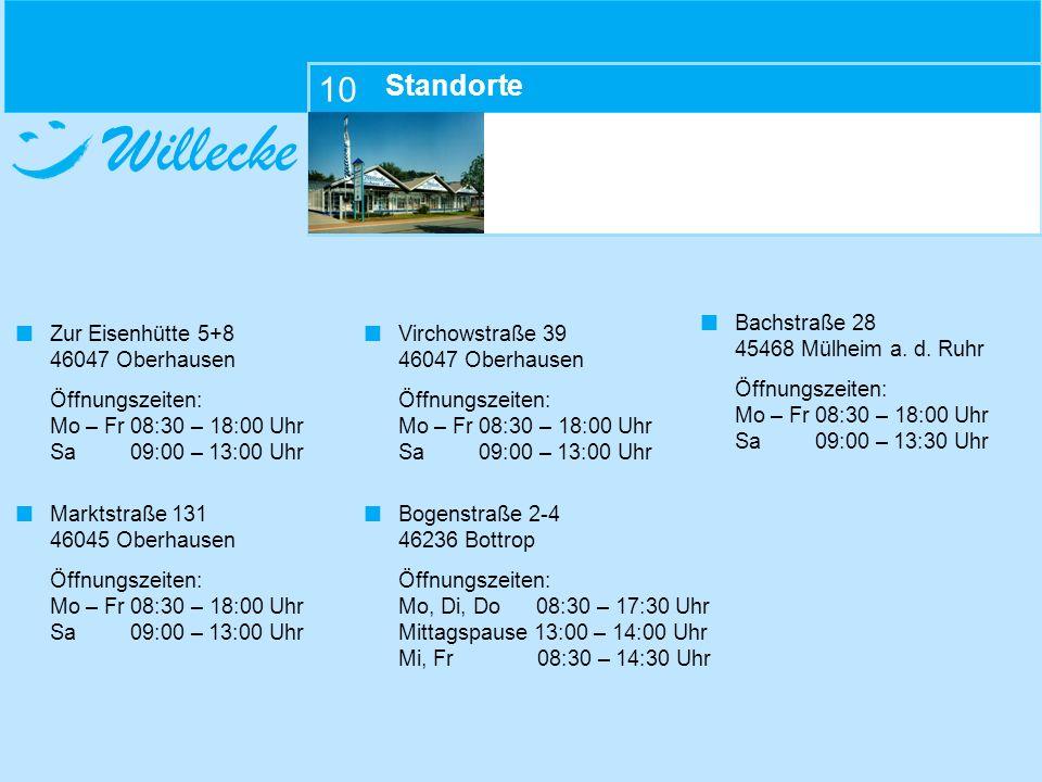 Willecke Standorte Zur Eisenhütte 5+8 46047 Oberhausen Öffnungszeiten: Mo – Fr 08:30 – 18:00 Uhr Sa 09:00 – 13:00 Uhr Marktstraße 131 46045 Oberhausen