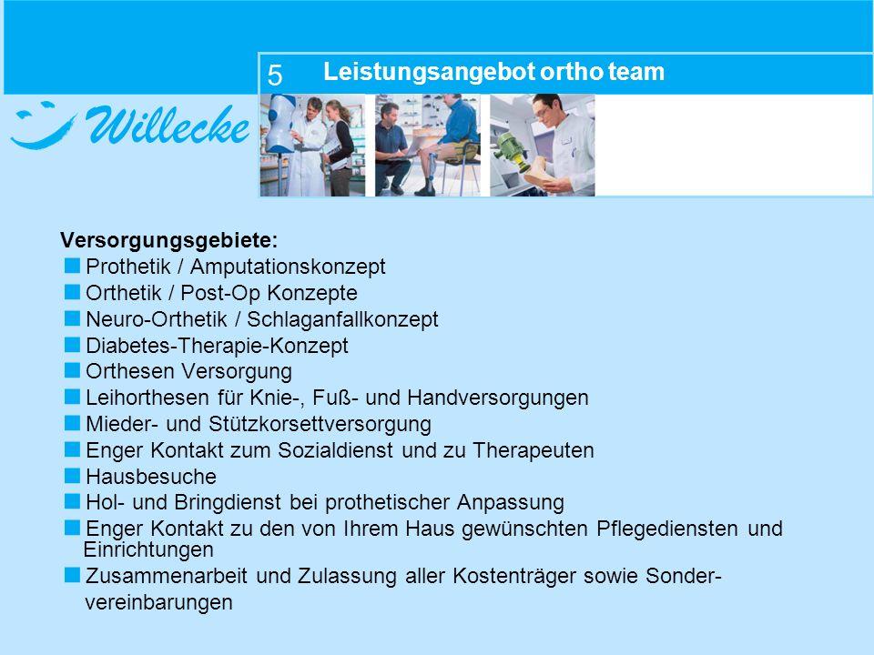 Willecke 5 Leistungsangebot ortho team Versorgungsgebiete: Prothetik / Amputationskonzept Orthetik / Post-Op Konzepte Neuro-Orthetik / Schlaganfallkon