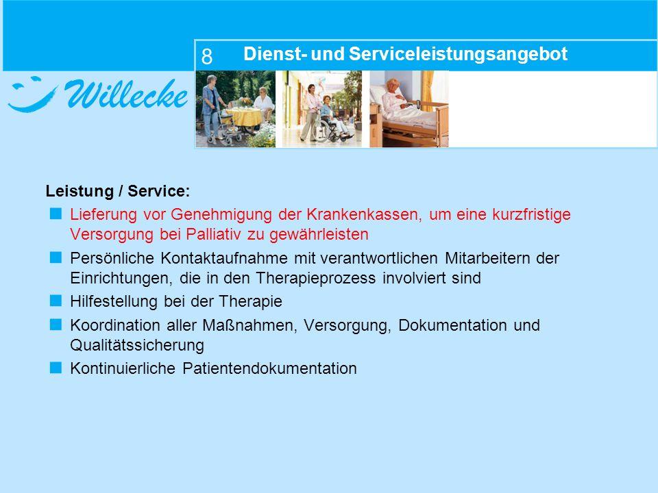 Willecke 8 Dienst- und Serviceleistungsangebot Leistung / Service: Lieferung vor Genehmigung der Krankenkassen, um eine kurzfristige Versorgung bei Pa