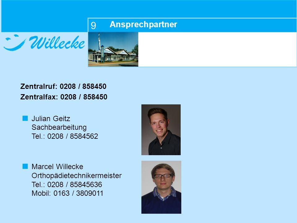 Willecke 9 Ansprechpartner Zentralruf: 0208 / 858450 Zentralfax: 0208 / 858450 Julian Geitz Sachbearbeitung Tel.: 0208 / 8584562 Marcel Willecke Ortho
