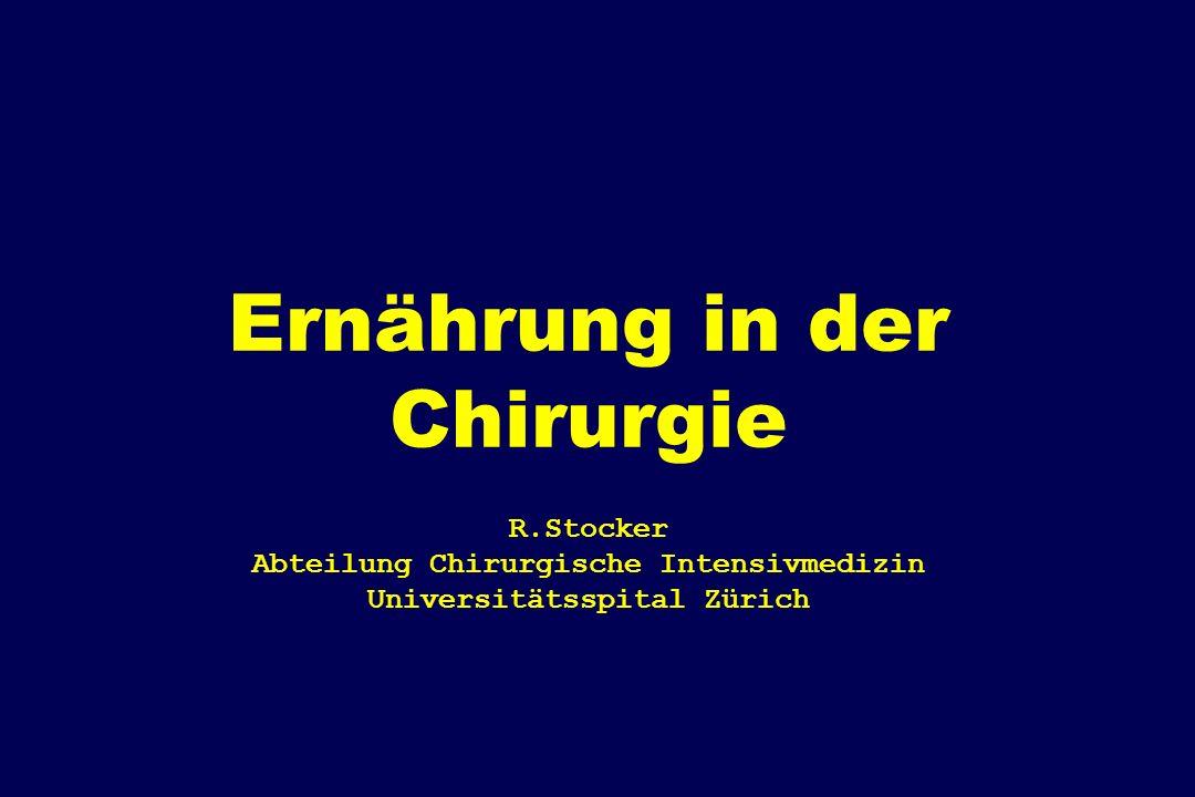 Ernährung in der Chirurgie R.Stocker Abteilung Chirurgische Intensivmedizin Universitätsspital Zürich