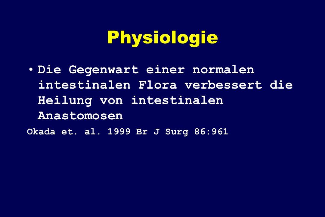 Physiologie Die Gegenwart einer normalen intestinalen Flora verbessert die Heilung von intestinalen Anastomosen Okada et. al. 1999 Br J Surg 86:961