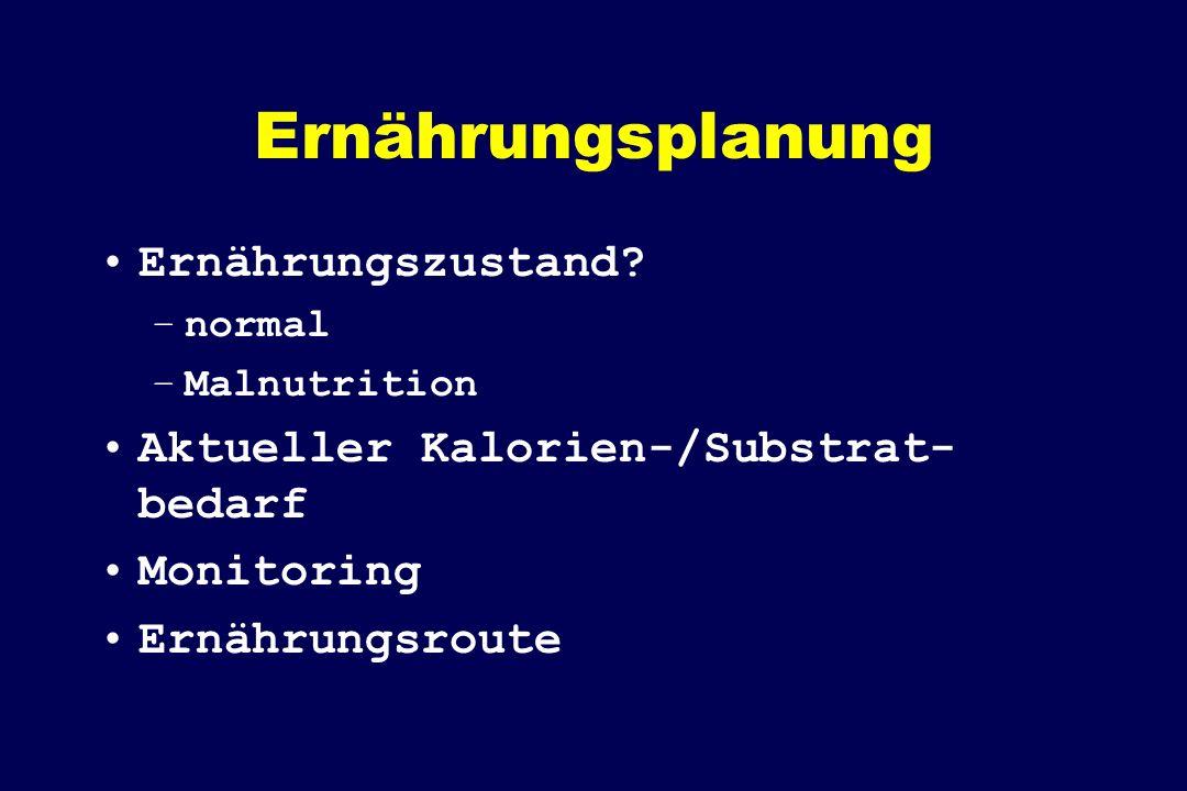 Ernährungsplanung Ernährungszustand? –normal –Malnutrition Aktueller Kalorien-/Substrat- bedarf Monitoring Ernährungsroute