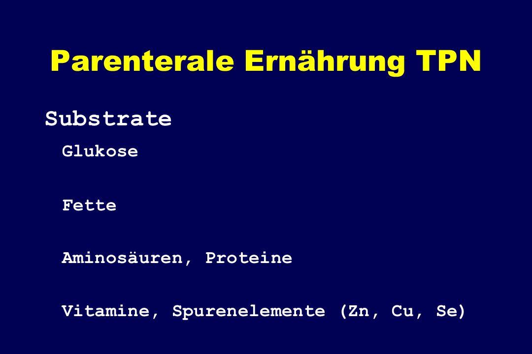 Parenterale Ernährung TPN Substrate Glukose Fette Aminosäuren, Proteine Vitamine, Spurenelemente (Zn, Cu, Se)