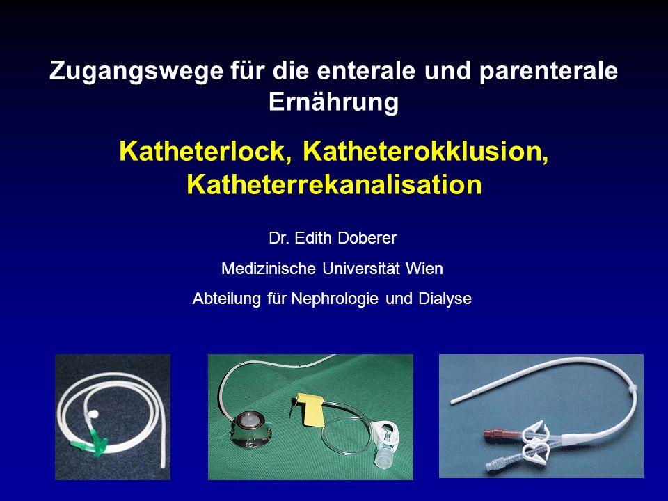 Zugangswege für die enterale und parenterale Ernährung Katheterlock, Katheterokklusion, Katheterrekanalisation Dr.