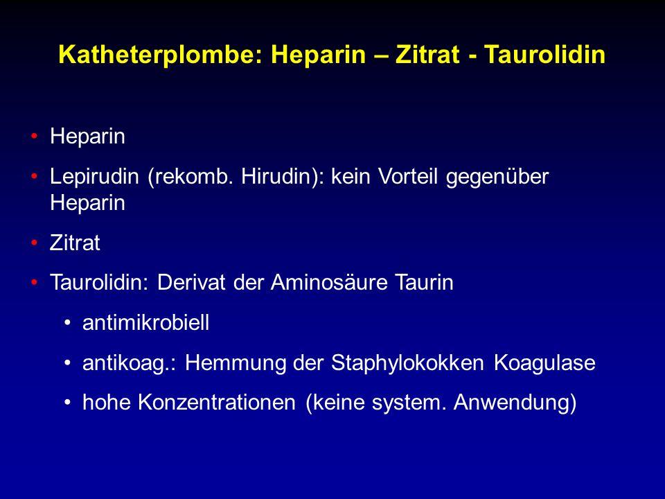 Katheterplombe: Heparin – Zitrat - Taurolidin Heparin Lepirudin (rekomb.