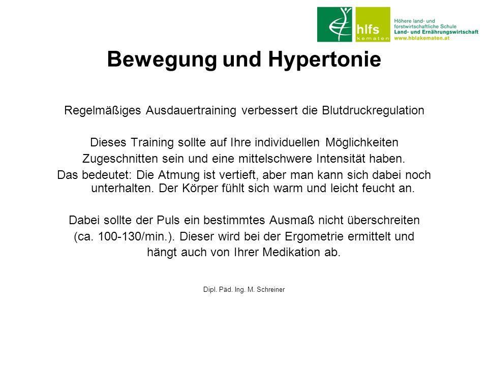 Bewegung und Hypertonie Regelmäßiges Ausdauertraining verbessert die Blutdruckregulation Dieses Training sollte auf Ihre individuellen Möglichkeiten Z