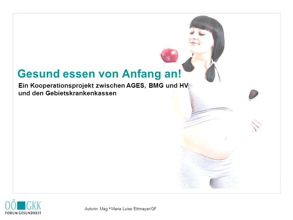 Autorin: Mag.a Maria Luise Ettmayer/GF Gesund essen von Anfang an.
