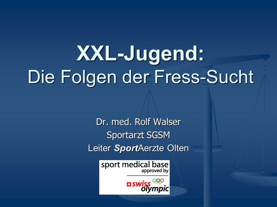 XXL-Jugend: Die Folgen der Fress-Sucht Dr. med. Rolf Walser Sportarzt SGSM Leiter SportAerzte Olten