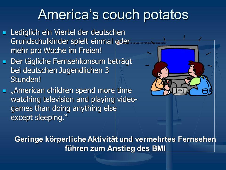 Americas couch potatos Lediglich ein Viertel der deutschen Grundschulkinder spielt einmal oder mehr pro Woche im Freien! Lediglich ein Viertel der deu