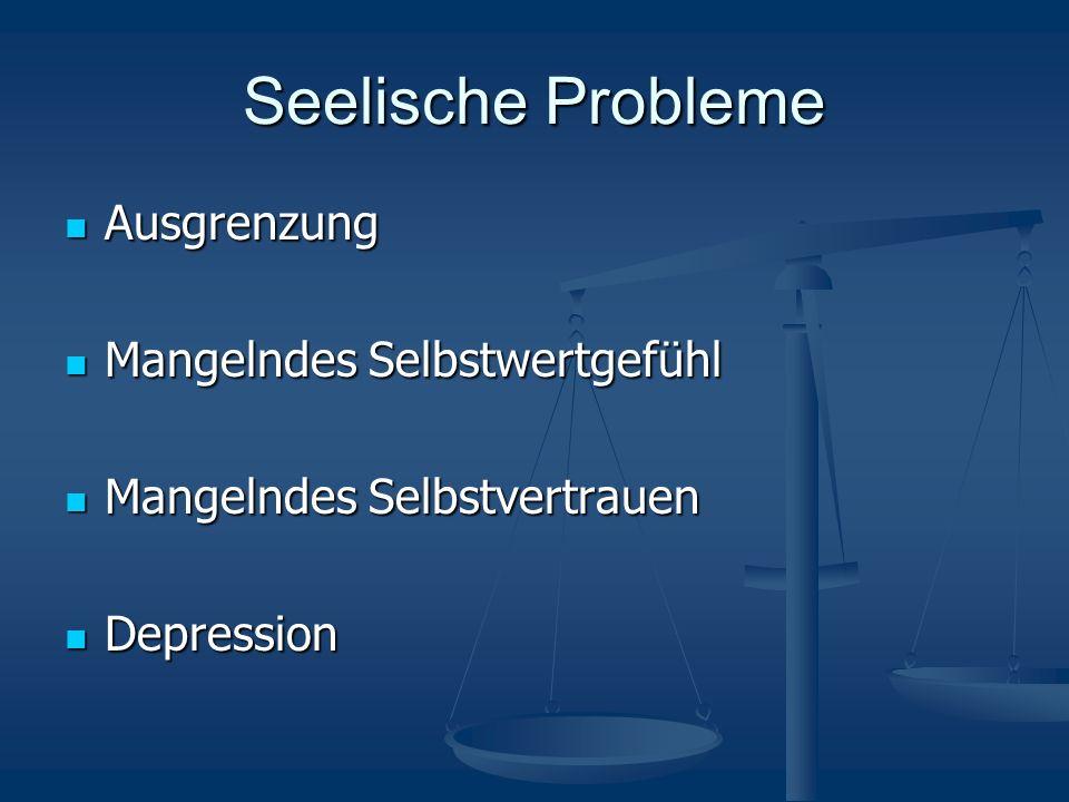 Seelische Probleme Ausgrenzung Ausgrenzung Mangelndes Selbstwertgefühl Mangelndes Selbstwertgefühl Mangelndes Selbstvertrauen Mangelndes Selbstvertrauen Depression Depression