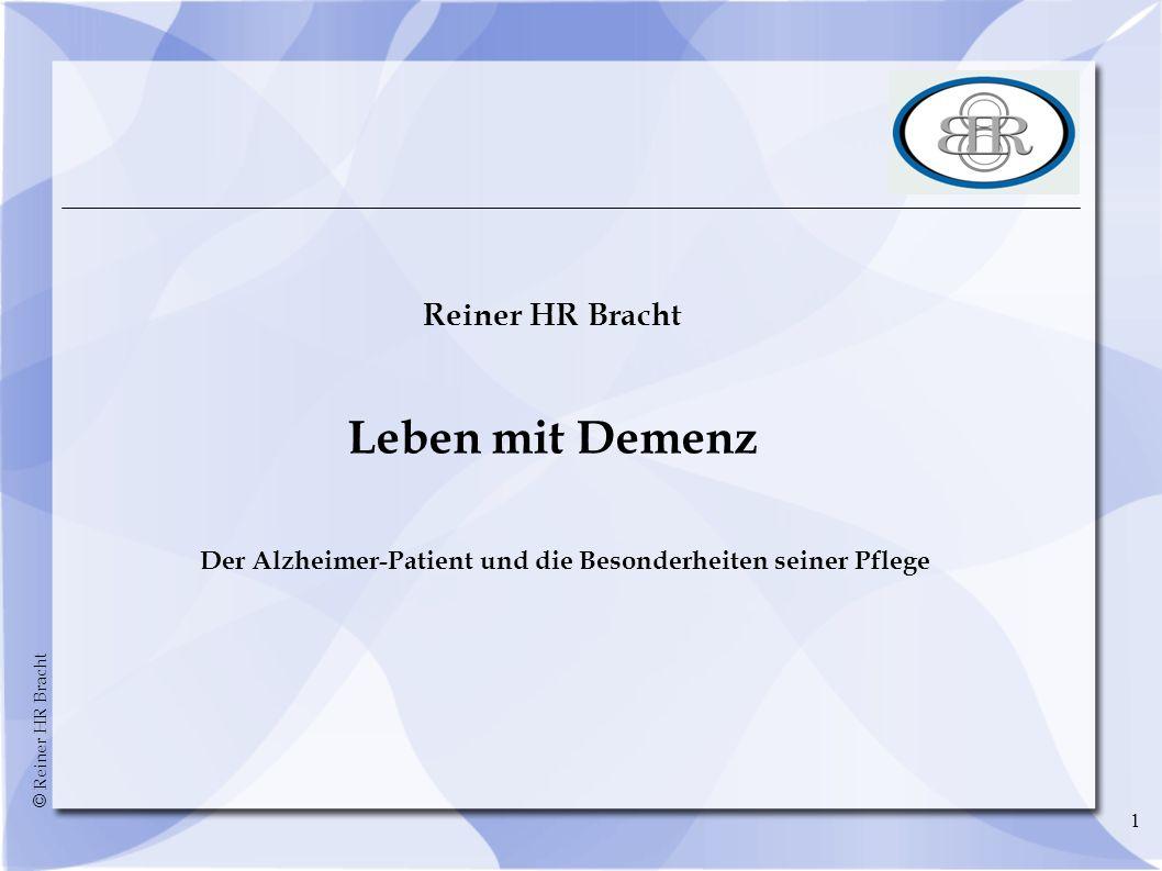 © Reiner HR Bracht 1 Reiner HR Bracht Leben mit Demenz Der Alzheimer-Patient und die Besonderheiten seiner Pflege