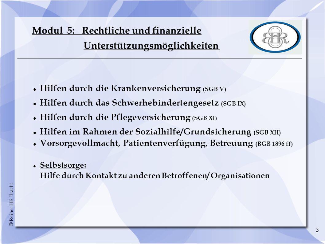 © Reiner HR Bracht 3 Modul 5: Rechtliche und finanzielle Unterstützungsmöglichkeiten Hilfen durch die Krankenversicherung (SGB V) Hilfen durch das Sch