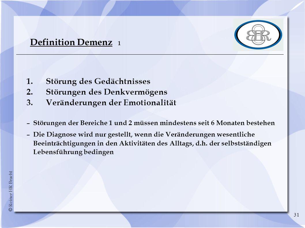 © Reiner HR Bracht 31 Definition Demenz 1 1.Störung des Gedächtnisses 2.Störungen des Denkvermögens 3.Veränderungen der Emotionalität –Störungen der B