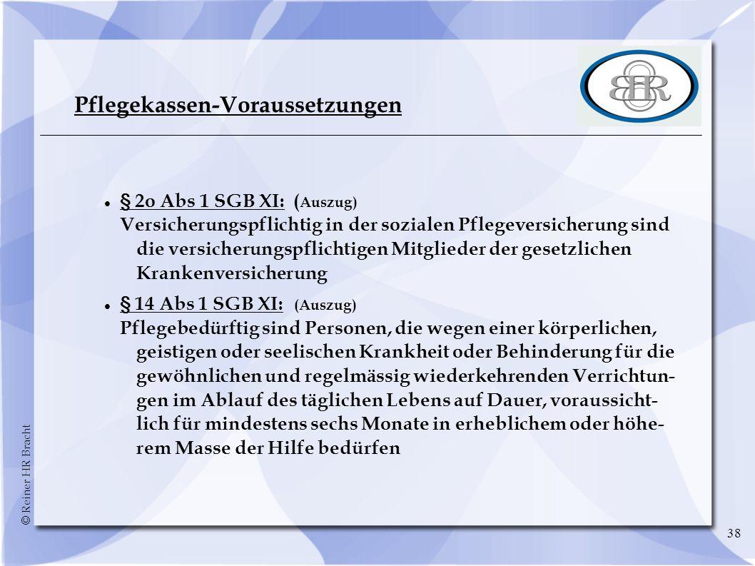 © Reiner HR Bracht 38 Pflegekassen-Voraussetzungen § 2o Abs 1 SGB XI: ( Auszug) Versicherungspflichtig in der sozialen Pflegeversicherung sind die ver