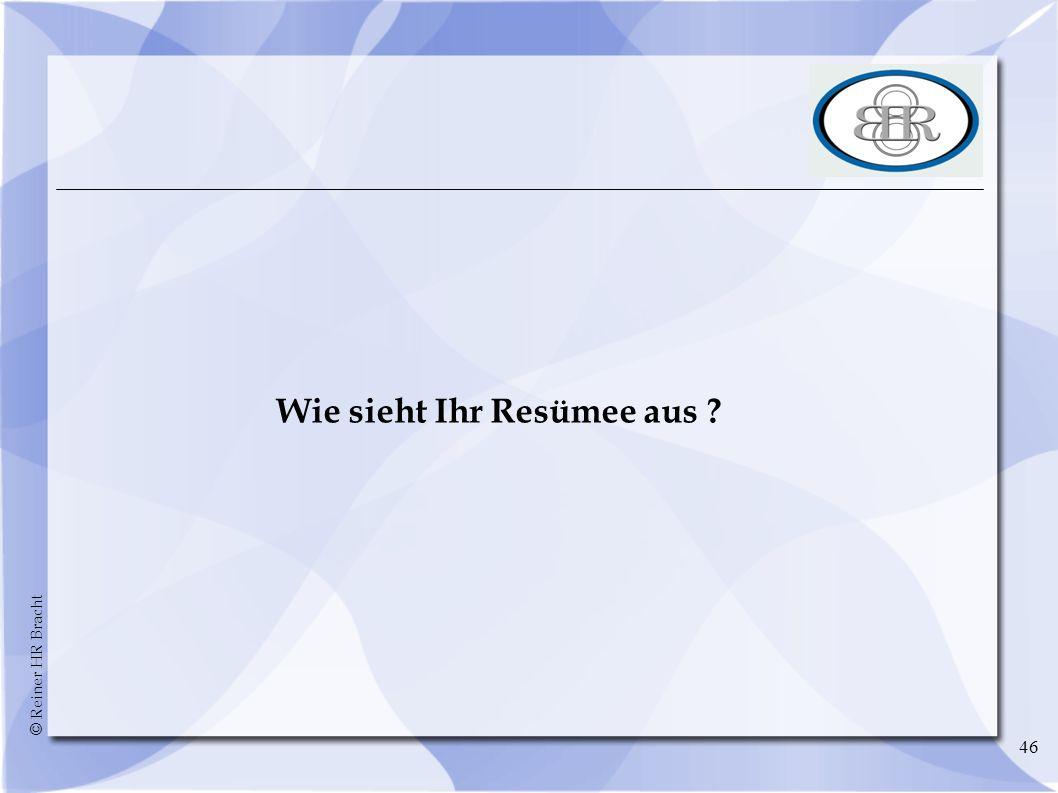 © Reiner HR Bracht 46 Wie sieht Ihr Resümee aus ?
