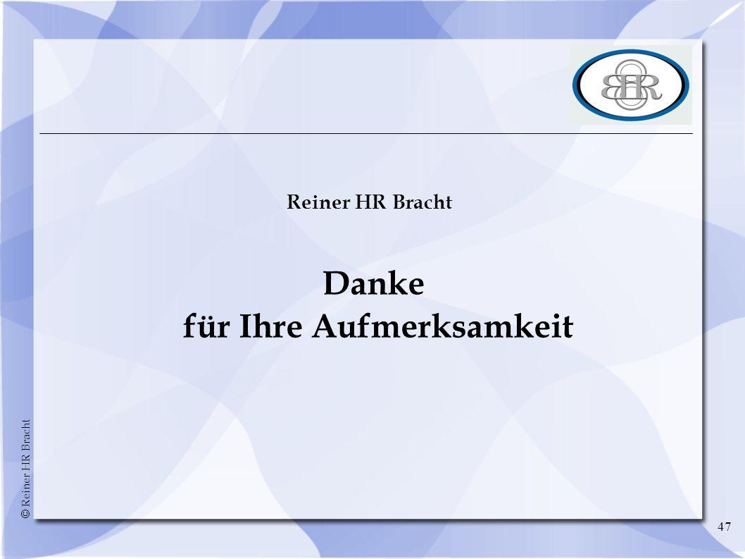 © Reiner HR Bracht 47 Reiner HR Bracht Danke für Ihre Aufmerksamkeit