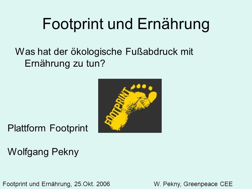 Footprint und Ernährung Was hat der ökologische Fußabdruck mit Ernährung zu tun? Plattform Footprint Wolfgang Pekny Footprint und Ernährung, 25.Okt. 2