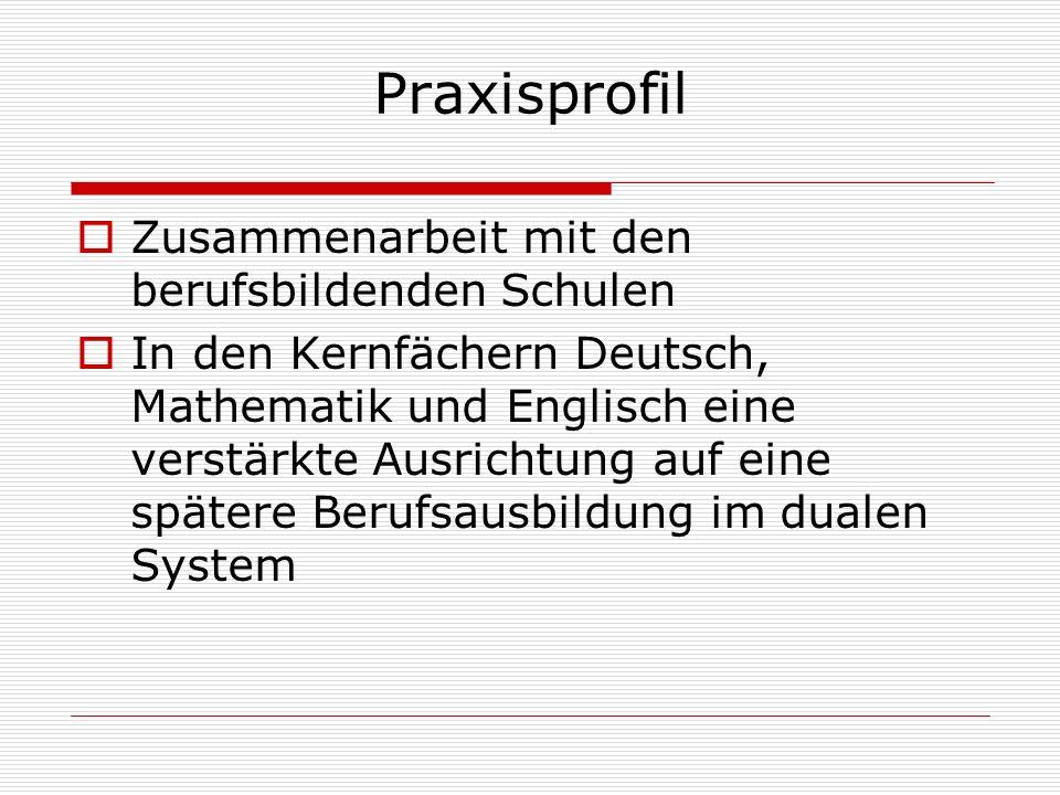 Praxisprofil Zusammenarbeit mit den berufsbildenden Schulen In den Kernfächern Deutsch, Mathematik und Englisch eine verstärkte Ausrichtung auf eine spätere Berufsausbildung im dualen System