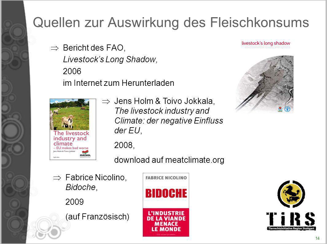 Quellen zur Auswirkung des Fleischkonsums Bericht des FAO, Livestocks Long Shadow, 2006 im Internet zum Herunterladen Jens Holm & Toivo Jokkala, The l