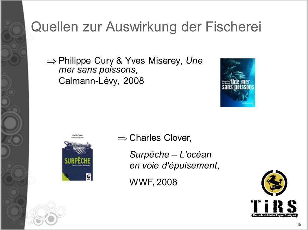 Quellen zur Auswirkung der Fischerei Philippe Cury & Yves Miserey, Une mer sans poissons, Calmann-Lévy, 2008 Charles Clover, Surpêche – L'océan en voi