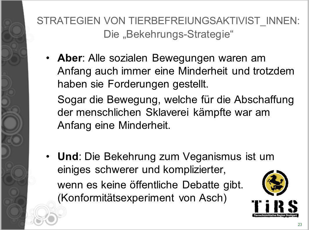 STRATEGIEN VON TIERBEFREIUNGSAKTIVIST_INNEN: Die Bekehrungs-Strategie Aber: Alle sozialen Bewegungen waren am Anfang auch immer eine Minderheit und tr
