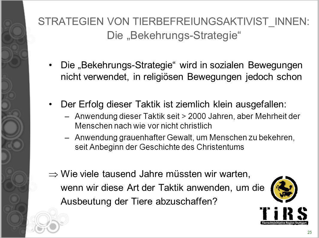 STRATEGIEN VON TIERBEFREIUNGSAKTIVIST_INNEN: Die Bekehrungs-Strategie Die Bekehrungs-Strategie wird in sozialen Bewegungen nicht verwendet, in religiö