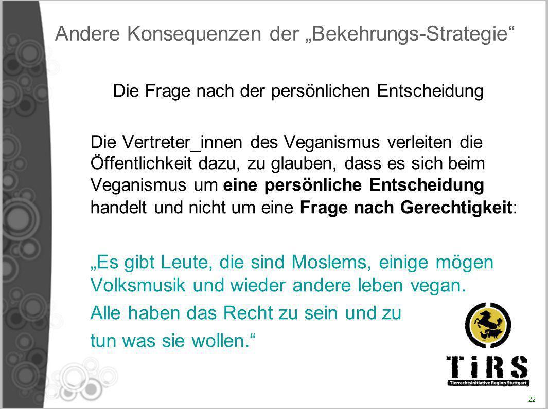 Andere Konsequenzen der Bekehrungs-Strategie Die Frage nach der persönlichen Entscheidung Die Vertreter_innen des Veganismus verleiten die Öffentlichk